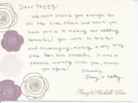 Dear Peggy, We can't thank you enough for all the time, effort and heart you have put in to making our wedding beautiful!